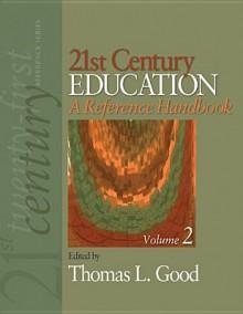 21st Century Education: A Reference Handbook - Thomas L. Good