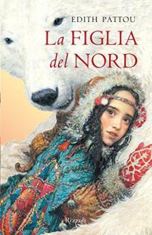 La figlia del Nord (Rizzoli narrativa) (Italian Edition) - Edith Pattou, M. Drago