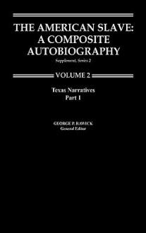 The American Slave--Texas Narratives: Part 1, Supp. Ser. 2. Vol. 2 - George P. Rawick