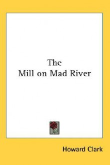 The Mill on Mad River - Howard Clark