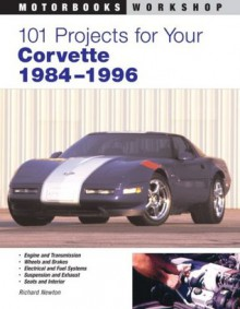 101 Projects for Your Corvette 1984-1996 (Motorbooks Workshop) - Richard Newton