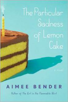 The Particular Sadness of Lemon Cake -