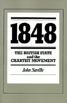 1848: The British State and the Chartist Movement - John Saville