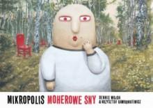 Mikropolis - 2 - Moherowe sny - Dennis Wojda, Krzysztof Gawronkiewicz