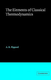 Elements of Classical Thermodynamics: For Advanced Students of Physics - A.B. Pippard