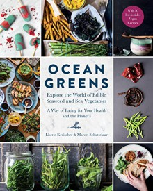 Ocean Greens: Explore the World of Edible Seaweed and Sea Vegetables: A Way of Eating for Your Health and the Planet's - North Sea Farm,Marcel Schuttelaar,Lisette Kreischer