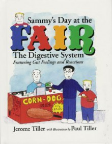 Sammy's Day at the Fair: The Digestive System Featuring Gut Feelings and Reactions - Jerome Tiller