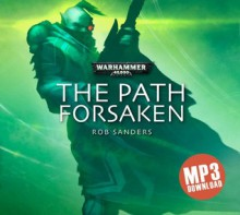 The Path Forsaken - Rob Sanders, Gareth Armstrong, Sean Barret, Lucy Brown, Claire Corbett, Martyn Ellis, Paul Panting