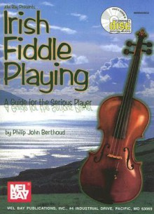 Irish Fiddle Playing: A Guide for the Serious Player [With CD] - Philip John Berthoud