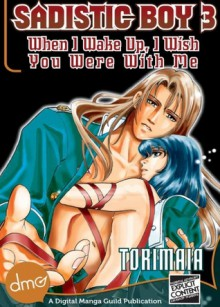 Sadistic Boy 3: When I Wake Up, I Wish You Were With Me - Maia Tori