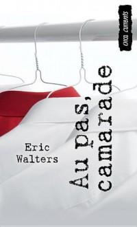 Au Pas, Camarade - Eric Walters