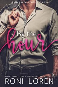 By the Hour: A Pleasure Principle Novel (The Pleasure Principle Series) (Volume 2) - Roni Loren