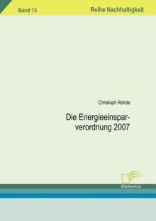 Die Energieeinsparverordnung 2007 - Christoph Rohde