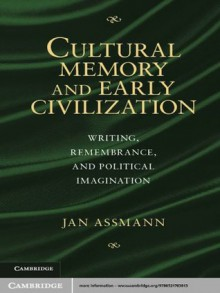 Cultural Memory and Early Civilization - Jan Assmann