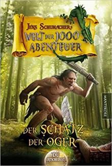 Die Welt der 1000 Abenteuer - Der Schatz der Oger: Ein Fantasy-Spielbuch - Jens Schumacher