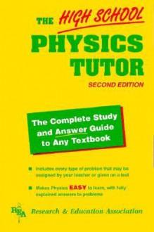 The High School Physics Tutor - James R. Ogden, Joseph Molitoris