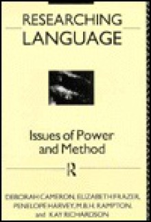 Researching Language: Issues Of Power And Method - Deborah Cameron