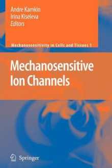 Mechanosensitive Ion Channels - Andre Kamkin, Irina Kiseleva, M. J. Lab