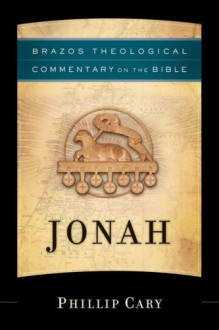 Jonah (Brazos Theological Commentary on the Bible) - Phillip Cary