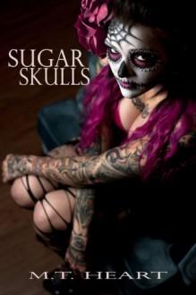 Sugar Skulls - M.T. Heart