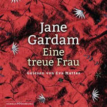 Eine treue Frau: 6 CDs - Jane Gardam, Eva Mattes, Isabel Bogdan