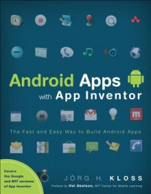 Android Apps with App Inventor: The Fast and Easy Way to Build Android Apps - Jorg H. Kloss