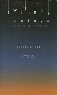 Twilight Innings: A West Texan on Grace and Survival - Robert Adon Fink, R.S. Gwynn