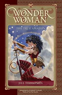 Wonder Woman: The True Amazon - Jill Thompson,Jill Thompson