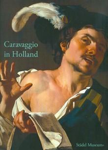 Caravaggio in Holland: Musik Und Genre Bei Caravaggio Und Den Utrechter Caravaggisten - Gabriel Dette, Jochen Sander, Bastian Eclercy