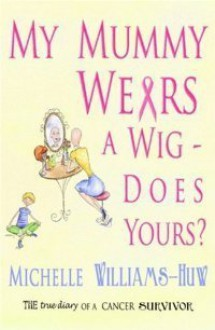 My Mummy Wears a Wig: Does Yours? - Michelle Williams-Huw