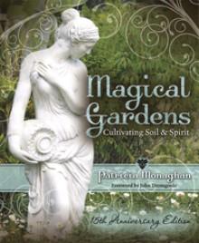 Magical Gardens: Cultivating Soil & Spirit - Patricia Monaghan, John Dromgoole