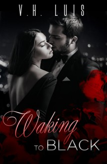 Waking to Black (Uninhibited #1) - V.H. Luis