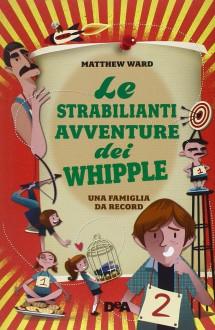 Le strabilianti avventure dei Whipple - Matthew Ward