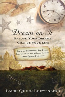 Dream on It: Unlock Your Dreams, Change Your Life - Lauri Loewenberg