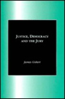 Justice, Democracy, and the Jury - James J. Gobert