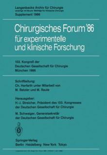 103. Kongress Der Deutschen Gesellschaft Fur Chirurgie Munchen, 23. 26. April 1986 - Hans-Joachim Streicher, H.G. Beger, Markus Schwaiger, M. Betzler, E. Wolner, M. Raute, G. Blümel, J.H. Fischer, S. Geroulanos, J. Seifert, D. Wolter