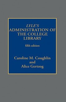 Lyle's Administration of the College Library - Caroline M. Coughlin