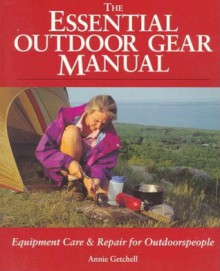 The Essential Outdoor Gear Manual: Equipment Care and Repair for Outdoorspeople - Annie Getchell
