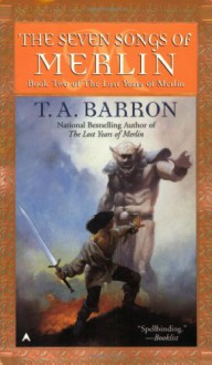 The Seven Songs of Merlin - T.A. Barron