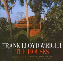 Frank Lloyd Wright The Houses - Alan Hess,Alan Weintraub,Kenneth Frampton,Thomas S. Hines