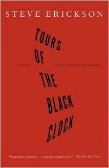 Tours of the Black Clock - Steve Erickson