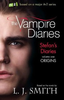 Origins: Stefan's Diaries Volume 1 (Stefan Diaries, #1) - Kevin Williamson, L.J. Smith, Julie Plec