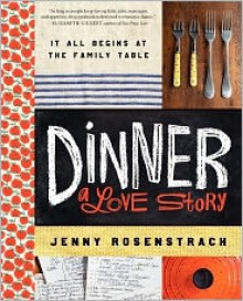 Dinner: A Love Story: It All Begins at the Family Table -