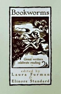 Bookworms: Great Writers Celebrate Reading - Laura Furman