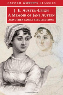 A Memoir of Jane Austen: and Other Family Recollections - James Edward Austen-Leigh, Kathryn Sutherland