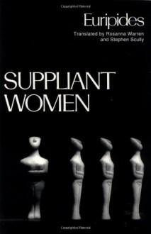Suppliant Women - Euripides, Stephen Scully, Rosanna Warren