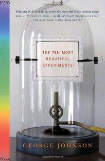 The Ten Most Beautiful Experiments - George Johnson