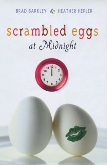 Scrambled Eggs at Midnight - Brad Barkley, Heather Hepler