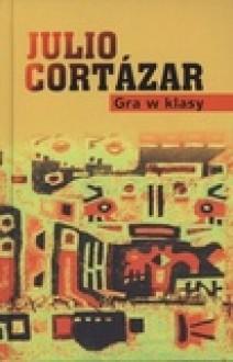 Gra w klasy - Julio Cortázar,Krzysztof Ligota,Jan Szymanowski,Piotr Szymanowski