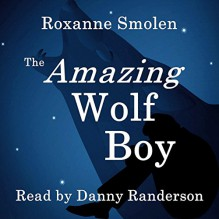 The Amazing Wolf Boy - Roxanne Smolen,Danny Randerson,Inc. moonRox